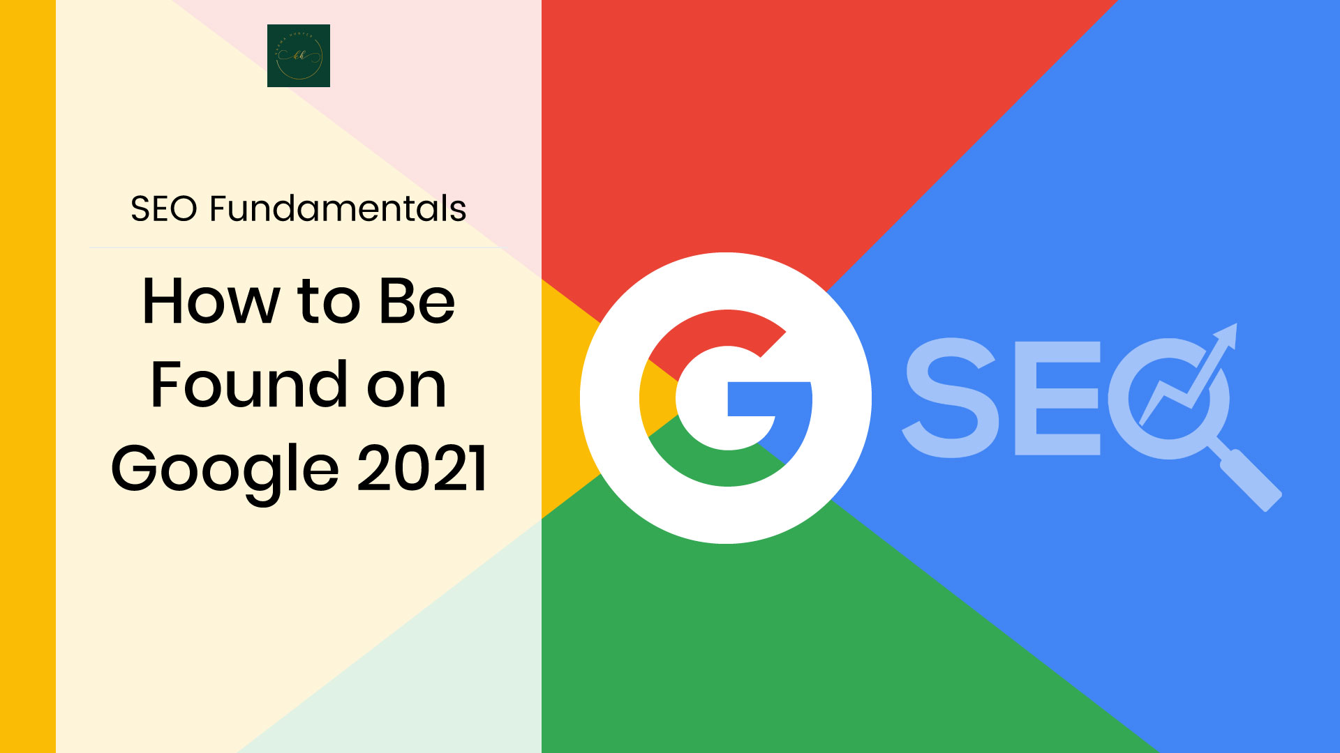 SEO Fundamentals: How to Be Found on Google 2021