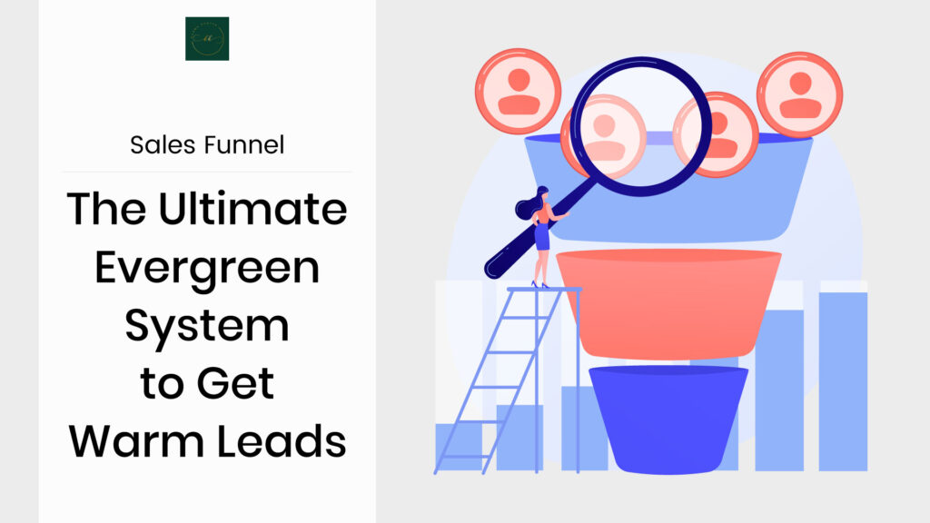 Sales Funnel: The Ultimate Evergreen System to Get Warm Leads
